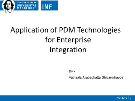 Application of PDM Technologies for Enterprise Integration 1 SS 14/15 By - Vathsala Arabaghatta Shivarudrappa.