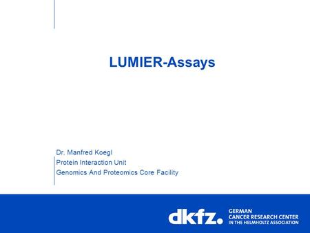 LUMIER-Assays Dr. Manfred Koegl Protein Interaction Unit