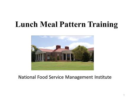 1 Lunch Meal Pattern Training National Food Service Management Institute.