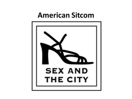 American Sitcom. Sex and the City Summary A multiple Emmy Award, and Golden Globe award winning popular American cable television program Aired on HBO.