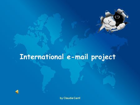 By Claudia Carril International e-mail project. You are going to use e-mails to: Meet students from other countries. Meet students from other countries.