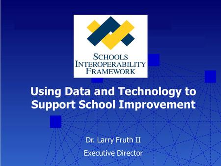 Using Data and Technology to Support School Improvement Dr. Larry Fruth II Executive Director.