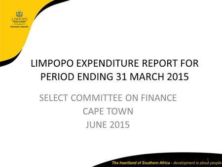 LIMPOPO EXPENDITURE REPORT FOR PERIOD ENDING 31 MARCH 2015 SELECT COMMITTEE ON FINANCE CAPE TOWN JUNE 2015 1.