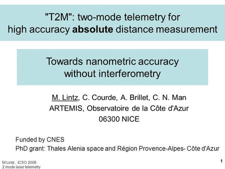 M.Lintz, ICSO 2008 2 mode laser telemetry 1 T2M: two-mode telemetry for high accuracy absolute distance measurement M. Lintz, C. Courde, A. Brillet,