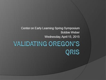 Center on Early Learning Spring Symposium Bobbie Weber Wednesday, April 15, 2015.