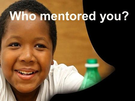 Who mentored you?. VIRGINIA MENTORING AWARDS The 12 th Annual.