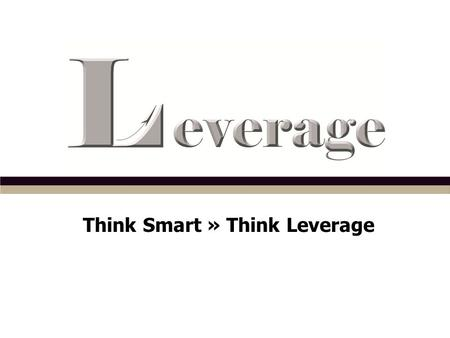 Think Smart » Think Leverage. Our MISSION is to assist companies in delivering great value to the right place at the right time. We FOCUS on the marketing.