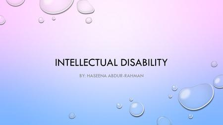 INTELLECTUAL DISABILITY BY: HASEENA ABDUR-RAHMAN.