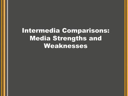 Intermedia Comparisons: Media Strengths and Weaknesses.