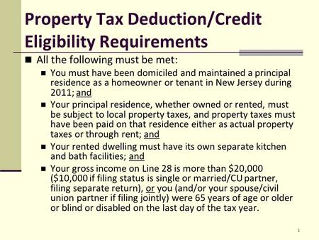 Property Tax Deduction/Credit Eligibility Requirements All the following must be met: You must have been domiciled and maintained a principal residence.