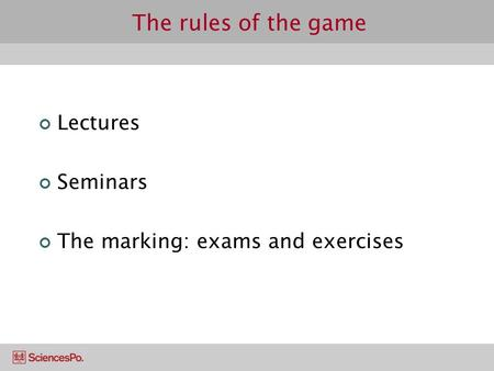 The rules of the game Lectures Seminars The marking: exams and exercises.