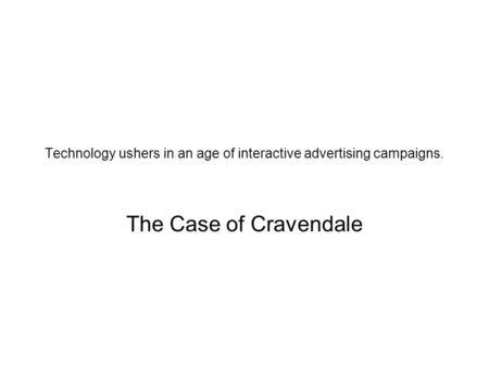 Technology ushers in an age of interactive <strong>advertising</strong> <strong>campaigns</strong>. The Case of Cravendale.