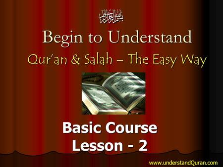 Begin to Understand Qur'an & Salah – The Easy Way Basic Course Lesson - 2 www.understandQuran.com.