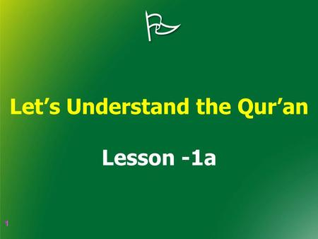 1 1  Let's Understand the Qur'an Lesson -1a. 2 2 جَزَاكُمُ اللهُ خَيْرًا May Allah reward those Who made arrangements to get it delivered or informed.
