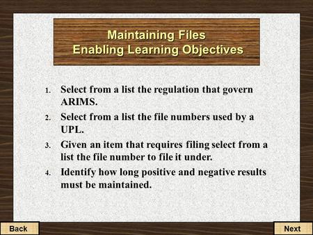 Maintaining Files Enabling Learning Objectives 1. Select from a list the regulation that govern ARIMS. 2. Select from a list the file numbers used by a.