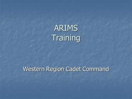 ARIMS Training Western Region Cadet Command. Training Outline Define ARIMS Define ARIMS Why the change from MARKS to ARIMS Why the change from MARKS to.