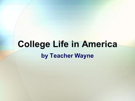 College Life in America by Teacher Wayne How can a High School Student gain admission to a college in the USA? College-bound students take one or more.