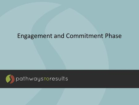Engagement and Commitment Phase. Purpose and Goals 1.Engage and gain the commitment of key partners and team members in implementing PTR and improving.