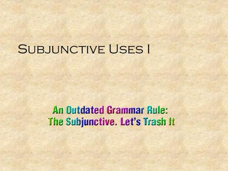 Subjunctive Uses I. Dependent Subjunctives We come to school so that we can learn Latin. main clause subordinate clause.
