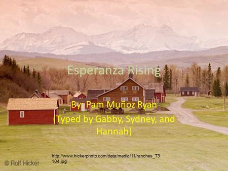 Esperanza Rising By: Pam Muñoz Ryan (Typed by Gabby, Sydney, and Hannah)  104.jpg.