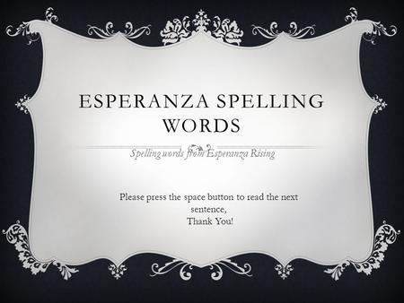 ESPERANZA SPELLING WORDS Spelling words from Esperanza Rising Please press the space button to read the next sentence, Thank You!