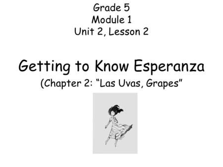 "Grade 5 Module 1 Unit 2, Lesson 2 Getting to Know Esperanza (Chapter 2: ""Las Uvas, Grapes"""