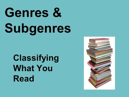 Genres & Subgenres Classifying What You Read. Genres and Subgenres Texts can be separated into groups called genres and subgenres. Banana is a Food is.