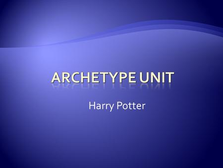 Harry Potter.  The word is derived from the Greek: arche, original, and typos, form or model; thus, original model.  A key to understanding folk literature.