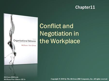 Conflict and Negotiation in the Workplace McGraw-Hill/Irwin McShane/Von Glinow OB 5e Copyright © 2010 by The McGraw-Hill Companies, Inc. All rights reserved.