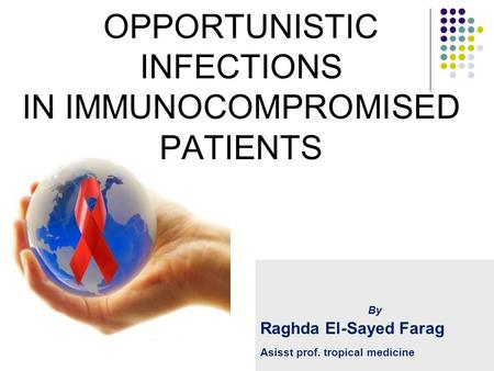 OPPORTUNISTIC INFECTIONS IN IMMUNOCOMPROMISED PATIENTS