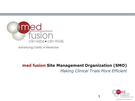 Med fusion Site Management Organization (SMO) Making Clinical Trials More Efficient 1.