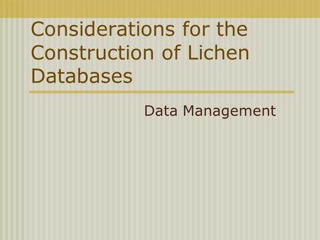 Considerations for the Construction of Lichen Databases Data Management.