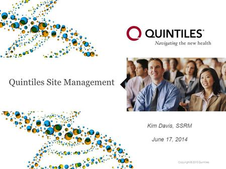 Copyright © 2013 Quintiles Quintiles Site Management Kim Davis, SSRM June 17, 2014.