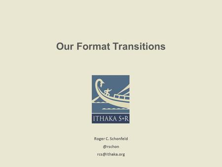 Our Format Transitions Roger C.