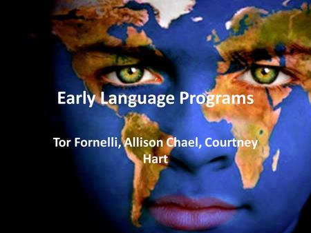 Early Language Programs Tor Fornelli, Allison Chael, Courtney Hart.