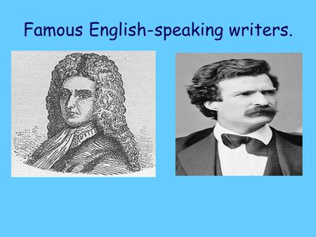 Famous English-speaking writers.. Daniel Defoe Is a famous English writer of the eighteenth century. He was born in 1660. He wrote his world famous novel.