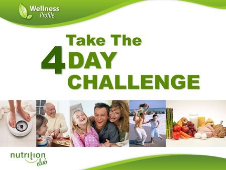 DAY Take The Take The CHALLENGE 4. Introducing Me….  Your Personal Wellness Coach  We help people get healthy by: – Educating on proper nutrition –