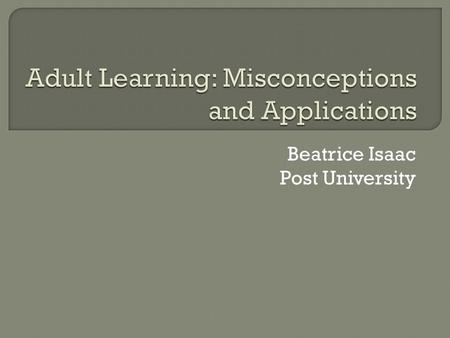 Beatrice Isaac Post University. The three misconceptions analyzed in this report include:  learning as a cognitive process only, ignoring the experience.