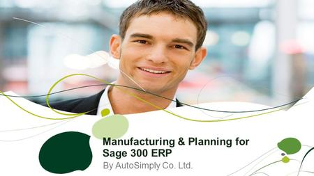 By AutoSimply Co. Ltd.. Manufacturing Suite for Manufacturers –Manufacturing Order (M/F) –Production Planning (P/P) –Manufacturing Lot (M/L) add-on –Shop.