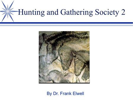 Hunting and Gathering Society 2 By Dr. Frank Elwell.