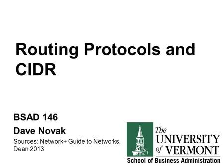 Routing Protocols and CIDR BSAD 146 Dave Novak Sources: Network+ Guide to Networks, Dean 2013.