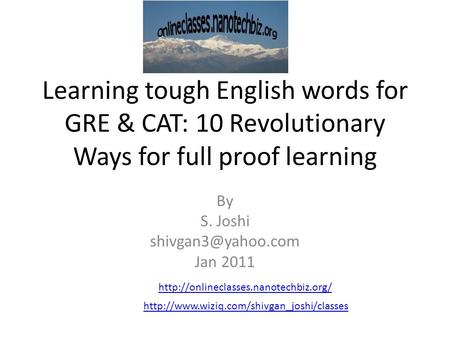 Learning tough English words for GRE & CAT: 10 Revolutionary Ways for full proof learning By S. Joshi Jan 2011