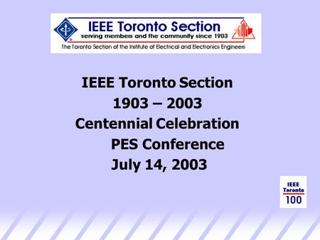 IEEE Toronto Section 1903 – 2003 Centennial Celebration PES Conference July 14, 2003.
