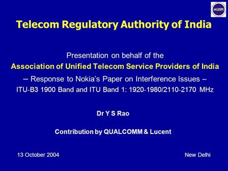 Telecom Regulatory Authority of India Presentation on behalf of the Association of Unified Telecom Service Providers of India – Response to Nokia's Paper.