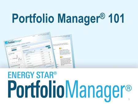Portfolio Manager ® 101 1. Learning Objectives In this session, you will become familiar with EPA's ENERGY STAR Portfolio Manager tool and learn how to: