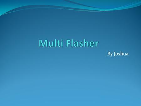 Multi Flasher By Joshua.