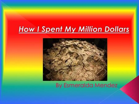  My topic is a store.  All together I spent one million dollars.  I have 5 major categories.