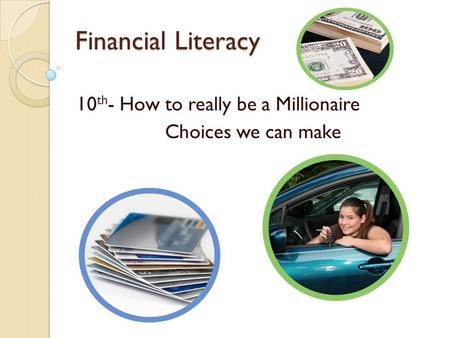 Financial Literacy 10 th - How to really be a Millionaire Choices we can make.
