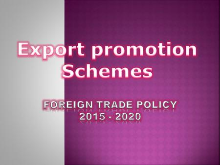  EXPORTS FROM INDIA SCHEME 1. Merchandise Exports from India Scheme (MEIS) 2. Service Exports from India Scheme (SEIS)