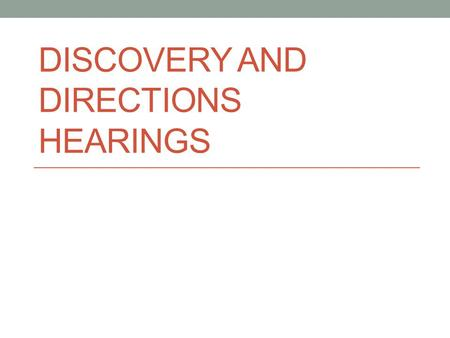 DISCOVERY AND DIRECTIONS HEARINGS. Discovery Is a stage of the civil pre-trial process where each party has the opportunity to request documents and additional.
